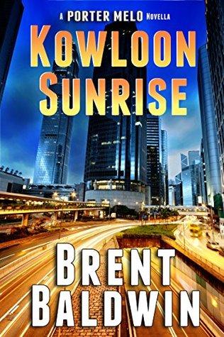 Kowloon Sunrise: A Porter Melo Novella by Brent Baldwin