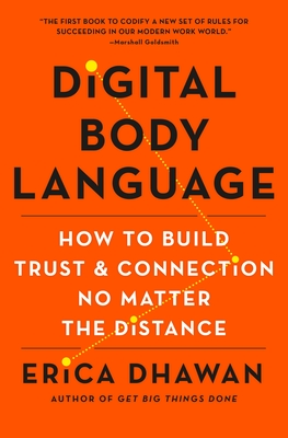 Digital Body Language: How to Build Trust and Connection, No Matter the Distance by Erica Dhawan