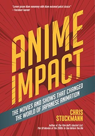 Anime Impact: The Movies and Shows that Changed the World of Japanese Animation by Ernest Cline, Chris Stuckmann, Alicia Malone