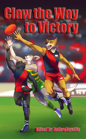 """Claw the Way to Victory by P.J. Wolf, Mary E. Lowd, Eric Lane, TrianglePascal, MikasiWolf, Dwale, Alice """"Huskyteer"""" Dryden, Patrick Rochefort, AnthroAquatic, James L. Steele"""