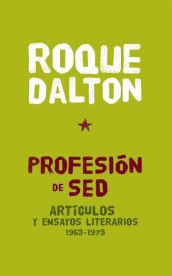 Profesian de sed: Articulos Y Ensayos Literarios 1963-1973 by Roque Dalton