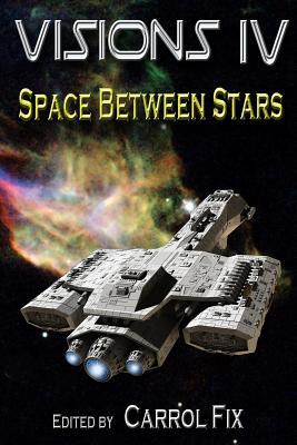Visions IV: Space Between Stars by S. M. Kraftchak, Tom Olbert, J. Richard Jacobs