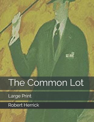 The Common Lot: Large Print by Robert Herrick
