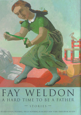 A Hard Time to Be a Father: Stories by Fay Weldon