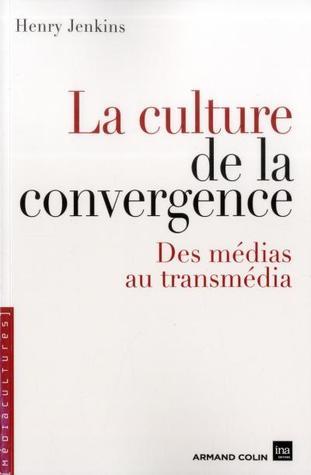 La culture de la convergence. Des médias au transmédia by Henry Jenkins