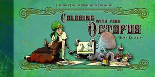Coloring with Your Octopus: A Coloring Book for Domesticated Cephalopods by Brian Kesinger