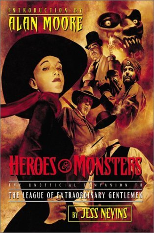 Heroes & Monsters: The Unofficial Companion to the League of Extraordinary Gentlemen by Alan Moore, Jess Nevins, Kevin O'Neill