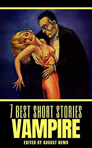 7 Best Short Stories: Vampire by E.F. Benson, Théophile Gautier, Bram Stoker, John William Polidori, Edgar Allan Poe, August Nemo, J. Sheridan Le Fanu
