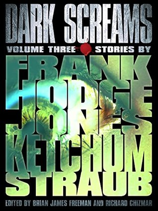Dark Screams: Volume Three by Darynda Jones, Brian James Freeman, Peter Straub, Jack Ketchum, Brian Hodge, Jacquelyn Frank, Richard Chizmar