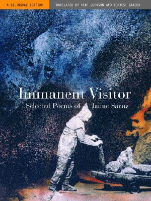 Immanent Visitor: Selected Poems by Forrest Gander, Jaime Sáenz