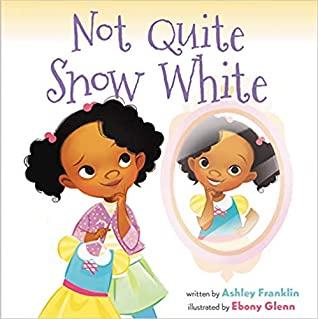 Not Quite Snow White by Ashley Franklin, Ebony Glenn