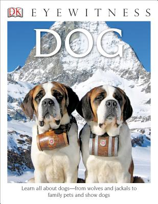 DK Eyewitness Books: Dog: Learn All about Dogs from Wolves and Jackals to Family Pets and Show Dogs by Juliet Clutton-Brock