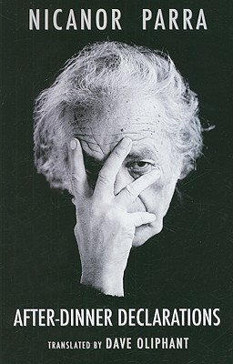 After-Dinner Declarations by Dave Oliphant, Nicanor Parra