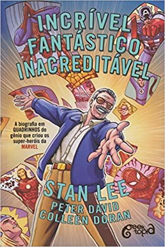 Incrível, Fantástico, Inacreditável. A Biografia em Quadrinhos do Gênio que Criou os Super-Heróis da Marvel by Peter David, Colleen Doran, Stan Lee