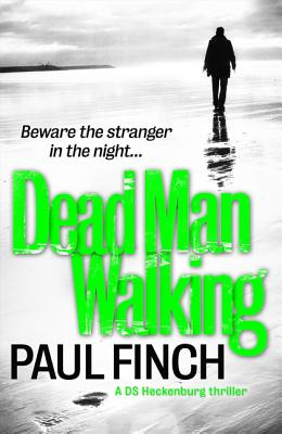 Dead Man Walking (Detective Mark Heckenburg, Book 4) by Paul Finch
