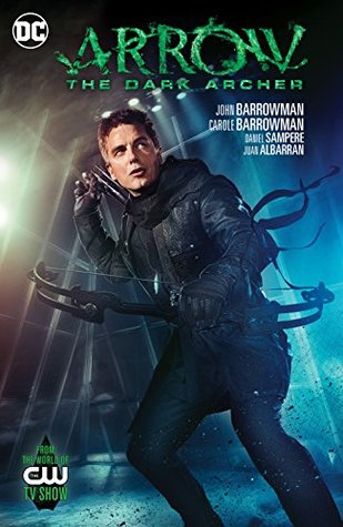 Arrow: The Dark Archer by Carole E. Barrowman, Juan Albarran, John Barrowman, Daniel Sampere