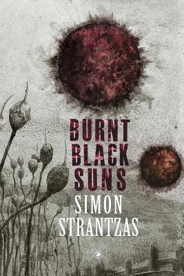 Burnt Black Suns: A Collection of Weird Tales by Simon Strantzas