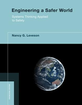 Engineering a Safer World: Systems Thinking Applied to Safety by Nancy G. Leveson
