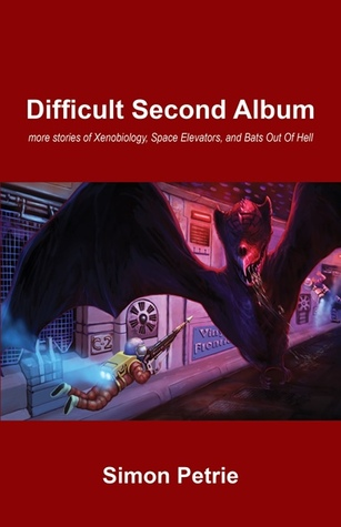Difficult Second Album: More Stories of Xenobiology, Space Elevators, and Bats Out of Hell by Simon Petrie, Edwina Harvey