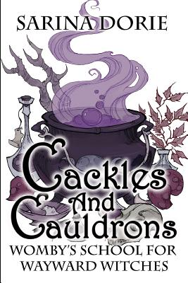 Cackles and Cauldrons: A Not-So-Cozy Witch Mystery by Sarina Dorie