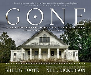 Gone: A Photographic Plea For Preservation by Nell Dickerson, Shelby Foote