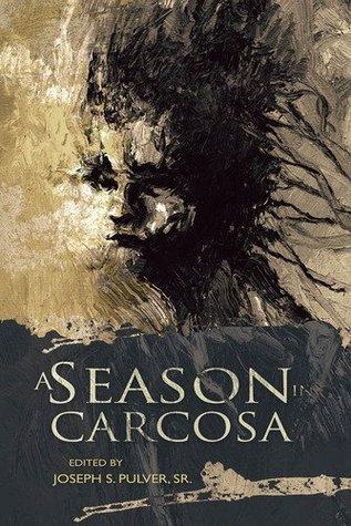 A Season in Carcosa by Joseph S. Pulver Sr., Robin Spriggs, John Langan