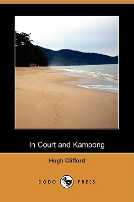In Court and Kampong (Dodo Press) by Hugh Clifford