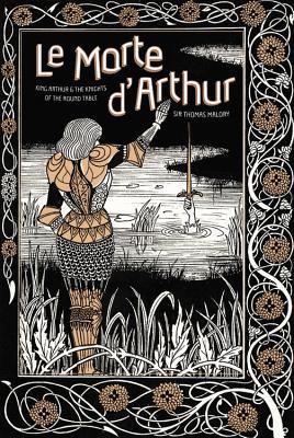 Le Morte d'Arthur: King Arthur & The Knights of The Round Table by Thomas Malory, Aubrey Beardsley