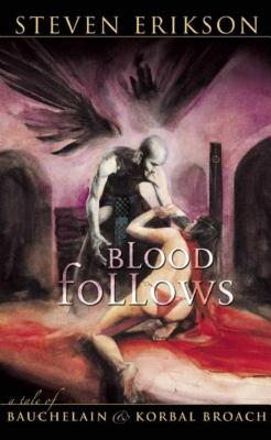 Blood Follows: The Tales of Bauchelain and Korbal Broach, Book One by Steven Erikson
