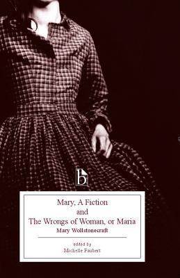 Mary, a Fiction and the Wrongs of Woman, or Maria by Michelle Faubert, Mary Wollstonecraft