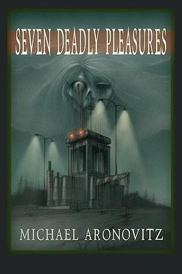 Seven Deadly Pleasures by Michael Aronovitz