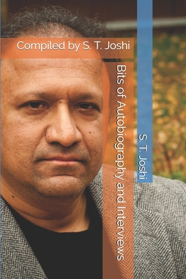 Bits of Autobiography and Interviews: Compiled by S. T. Joshi by S. T. Joshi