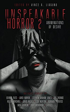 Unspeakable Horror 2 Abominations Of Desire by Vince A. Liaguno