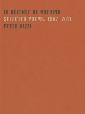 In Defense of Nothing: Selected Poems, 1987-2011 by Peter Gizzi