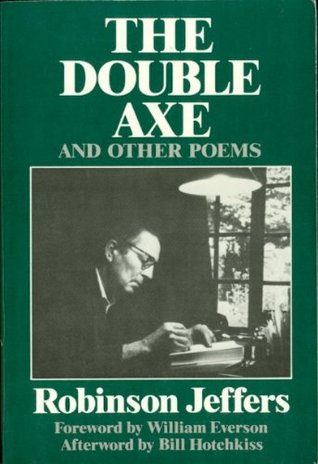 The Double Axe, and Other Poems Including Eleven Suppressed Poems by Bill Hotchkiss, William Everson, Robinson Jeffers