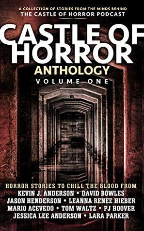 Castle of Horror Anthology Volume One: A Collection of Stories from the Minds behind the Castle of Horror Podcast by Lara Parker, Guadalupe Garcia McCall, P.J. Hoover, Barry Barclay, David Bowles, Jason Henderson, Leanna Renee Hieber, Tony Bloodworth, In Churl Yo, Mario Acevedo, Tom Waltz, Michael Aronovitz, Julia Guzman, Jessica Lee Anderson, Kevin J. Anderson