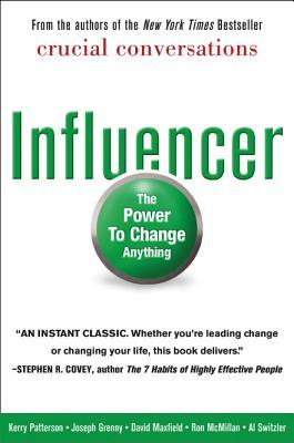 Influencer : The Power to Change Anything by Ron McMillan, David Maxfield, Kerry Patterson, Al Switzler, Joseph Grenny