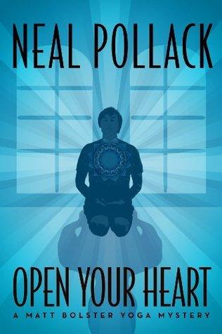 Open Your Heart (Matt Bolster, #2) by Neal Pollack