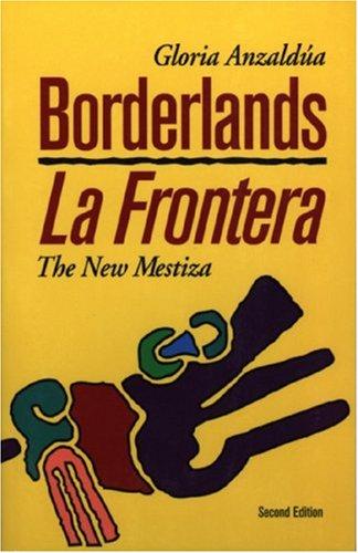 Borderlands/La Frontera: The New Mestiza by Gloria E. Anzaldúa