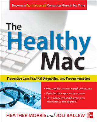 The Healthy Mac: Preventive Care, Practical Diagnostics, and Proven Remedies by Joli Ballew, Heather Morris