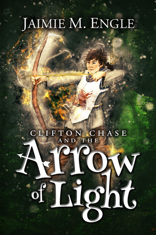 Clifton Chase and the Arrow of Light by Jaimie Engle, Jaimie M. Engle