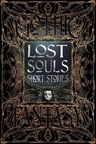 Lost Souls Short Stories by Sara Dobie Bauer, Roger Luckhurst, Flame Tree Studio, J.A.W. McCarthy, Sarah L. Byrne