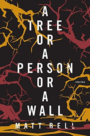 A Tree or a Person or a Wall: Stories by Matt Bell