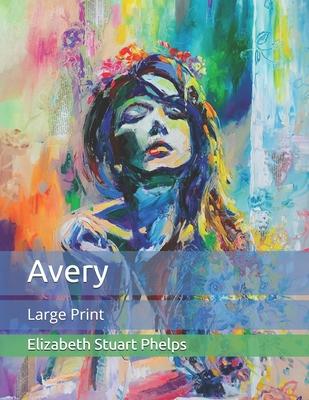 Avery: Large Print by Elizabeth Stuart Phelps