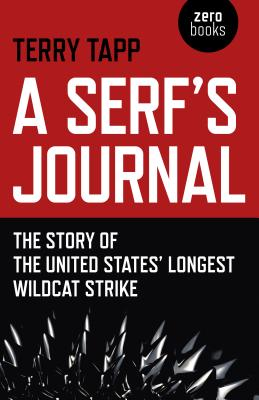 A Serf's Journal: The Story of the United States' Longest Wildcat Strike by Terry Tapp