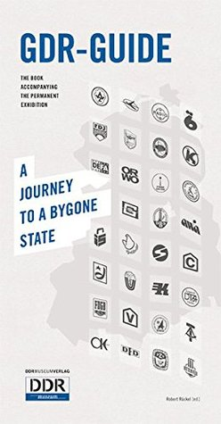 GDR Guide: A Journey to a Bygone State by Andreas Menn, Jochen Voit, Stefan Wolle, Robert Rückel, Katrin Strohl, Andrew Smith
