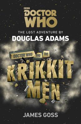 Doctor Who and the Krikkitmen by Douglas Adams, James Goss