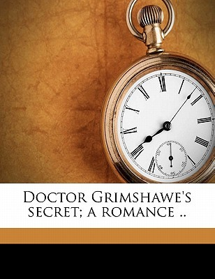 Doctor Grimshawe's Secret; A Romance .. by Julian Hawthorne, Nathaniel Hawthorne