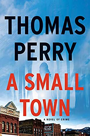A Small Town: A Novel of Crime by Thomas Perry