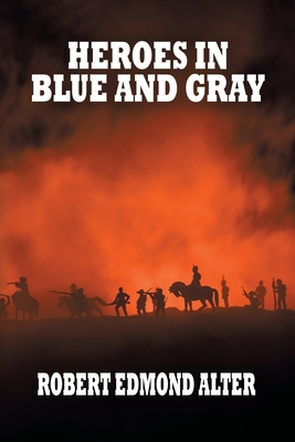Heroes in Blue and Gray by Robert Edmond Alter